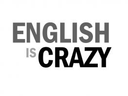 EngEnglish Is Crazy!lish Is Crazy!